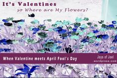 It's Valentines, So Where Are My Flowers Crazy Stories, My Flower, Flowers, April Fools Day, Valentines Day, Poetry, Joy, Humor, Random