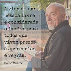 Paulo coelho thoughts on being free. This truly is something i never thought of Meaningful Quotes, Inspirational Quotes, Me Quotes, Funny Quotes, More Than Words, The Life, Life Lessons, Wise Words, Quotations