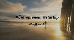 Quotes about #Entrepreneur #startup   with images background, share as cover photos, profile pictures on WhatsApp, Facebook and Instagram or HD wallpaper - Best quotes