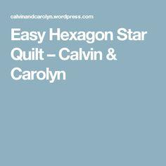Easy Hexagon Star Quilt – Calvin & Carolyn