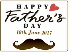 Fathers Day 2017, Happy Fathers Day Date 2017 to all the dad's around the world!!!