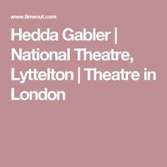 Hedda Gabler | National Theatre, Lyttelton | Theatre in London