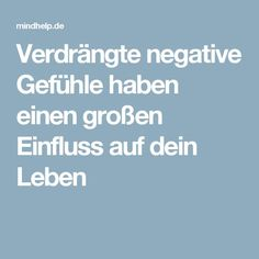 Verdrängte negative Gefühle haben einen großen Einfluss auf dein Leben
