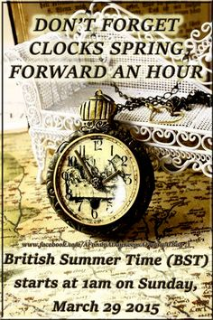 DON'T FORGET CLOCKS SPRING FORWARDS AN HOUR (BRITISH SUMMER TIME) AT 1AM ON SUNDAY MARCH 29TH 2015.