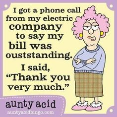 Hoping for the same positive attitude from my Phone Bill & Insurance companies. Share & Like if this made you giggle. Sign Quotes, True Quotes, Funny Quotes, Humor Quotes, Monday Quotes, Senior Humor, Aunt Acid, Acid Rock, Silly Me