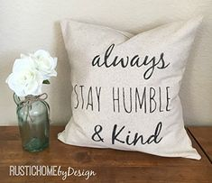 Always Stay Humble and Kind | Rustic Pillow Cover | Farmhouse Pillow | Multiple Sizes Available | Custom Pillow Cover | Made To Order. This listing is for one (1) pillow cover. I recommend down inserts to get the best look. This item is a MADE TO ORDER item. Please allow up to one week for your order to be completed and shipped. **Design pictured is hand-stenciled in dark gray. **Please see last picture in listing for design color choices. Any questions, please message me before ordering…