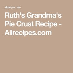 Ruth's Grandma's Pie Crust Recipe - Allrecipes.com