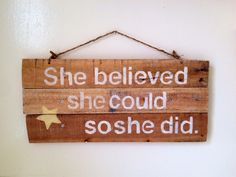 She Believed She Could So She Did Reclaimed Wood - Rustic Sign - Weathered Sign - Pallet Sign by AmysReclaimed on Etsy