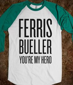 Ferris Bueller, You\'re My Hero