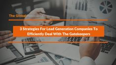 It is important for lead generation companies to be innovative, diligent and honest in order to successfully approach the right people. Learning to effectively deal with the gatekeepers and call screeners will help you boost the client's business and enhance your own reputation.