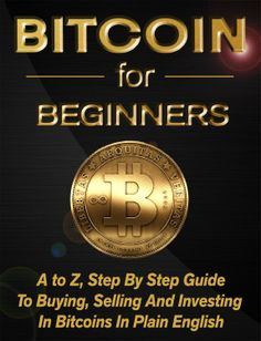 Bitcoin For Beginners: A to Z, Step by Step Guide to Buying, Selling and Investing in Bitcoins in Plain English  ($3.62)