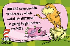 March is Dr. Seuss's birthday! Did you know Dr. Seuss would be 113 this year? Here are some quotes for all women right now. Dr. Seuss, Best Dr Seuss Quotes, Lorax Quotes, Best Inspirational Quotes, Best Quotes, Funny Quotes, 2015 Quotes, Cartoon Quotes, Uplifting Quotes
