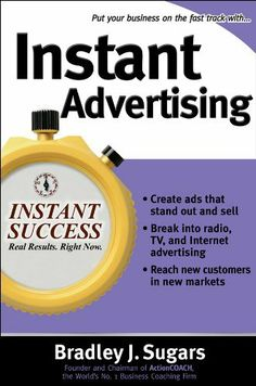 Instant Advertising (Instant Success Series) by Brad Sugars. $9.99. Publisher: McGraw-Hill; 1 edition (December 19, 2005). 256 pages