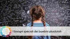 Bambini ad alto potenziale cognitivo: bisogni speciali Sembrerebbe che nulla possa essere difficile per un bambino ad alto potenziale cognitivo. Quali potr gifted child bambini plusdotati