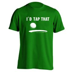 """""""I'd Tap That"""" Funny Golf T-shirt from DonkeyTees.com Get 15% off by using coupon code: PINNING"""