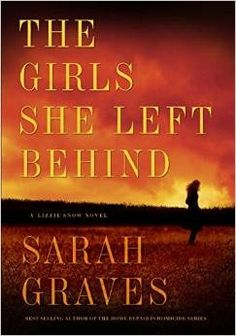 The Girls She Left Behind (Lizzie Snow, Bk 2) by Sarah Graves