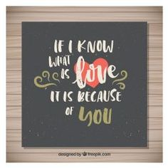 If I Know What Is Love It Is Because Of You