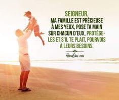 Seigneur, ma famille est précieuse à mes yeux, pose ta main sur chacun d'eux, protège-les et s'il te plaît, pourvois à leurs besoins.
