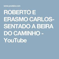 ROBERTO E ERASMO CARLOS- SENTADO A BEIRA DO CAMINHO - YouTube