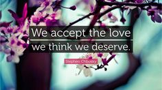 """Stephen Chbosky Quote: """"We accept the love we think we deserve."""""""
