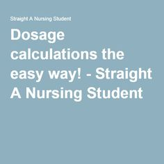 Dosage calculations the easy way! - Straight A Nursing Student