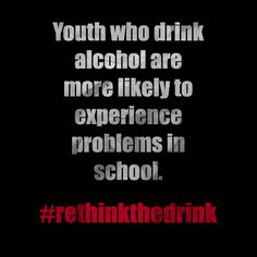 You who drink alcohol are more likely to experience problems in school. #rethinkthedrink
