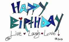 Happy Birthady Live, Laugh, Love  Marker and ink. (c) 2013 by Taliah Williams