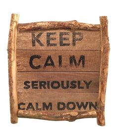 Look what I found on #zulily! 'Keep Calm Seriously Calm Down' Handmade Wall Sign #zulilyfinds