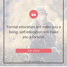 """Formal education will make you a living; self-education will make you a fortune.""-Jim Rohn Business and motivational quotes for online entrepreneurs, direct sales, and network marketers. Visit my site for free training to get more leads online or ""pin"" to save for later."