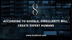 Singularity will Create Expert Human According to Google Cryptocurrency News, Google, Create