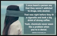 And that same person has probably referred to their addictive personality a 1000 times. Ask yourself this simple question. Where is your evidence that you are somehow immune? addictioninthefamily.com Addictive Personality, Denial, Drugs, Addiction, Alcohol, This Or That Questions, Times, Sayings, Simple