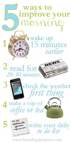 College Prep: 5 Ways to Improve Your Morning.  My goal is to accomplish all of these by the end of the semester.