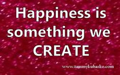 #Happiness is something we #create.
