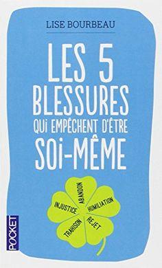 Les cinq blessures qui empêchent d'être soi-même - Lise BOURBEAU, Fabrice MIDAL