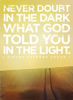 """""""Never doubt in the dark what God told you in the light."""" — Victor Raymond Edman... designed by Dean Renninger..."""