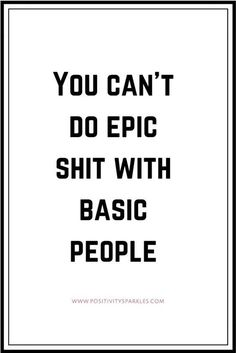 & can't do epic shit with basic people.& EMPOWERING QUOTES FOR EVERY BADASS! Visit www.positivityspa& fore more ! The post & can't do epic shit with basic people.& & Inspirational quotes appeared first on Quotes . Sassy Quotes, Sarcastic Quotes, True Quotes, Great Quotes, Quotes To Live By, Funny Quotes, Inspirational Quotes, Good Quotes For Girls, Quotes For Captions