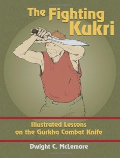 The Fighting Kukri: Illustrated Lessons on the Gurkha Combat Knife by Dwight McLemore Survival Tools, Survival Knife, Survival Stuff, Martial Arts Weapons, Martial Arts Techniques, Sword Fight, Combat Knives, Self Defense, Japan