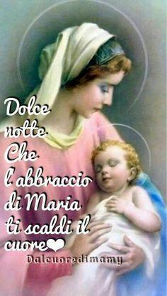 Buonanotte Good Night, Good Morning, Mary And Jesus, Hail Mary, Madonna And Child, Blessed Virgin Mary, Dear Lord, Roman Catholic, Trust God