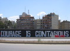 courage is contagious (Image sourced from http://beirutwalls.wordpress.com/)