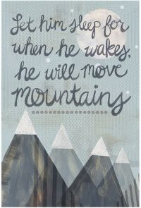 """""""Let him sleep for when he wakes he will move mountains"""""""