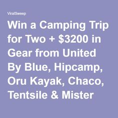 Win a Camping Trip for Two + $3200 in Gear from United By Blue, Hipcamp, Oru Kayak, Chaco, Tentsile & Mister Spoils!