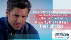 """The first time I kissed my wife...it was like I never kissed another woman before. It was like the first kiss. The right kiss."" Derek Shepherd, Grey's Anatomy quotes"