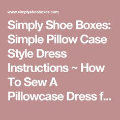 Simply Shoe Boxes: Simple Pillow Case Style Dress Instructions ~ How To Sew A Pillowcase Dress from Fabric