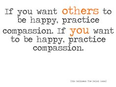 Want to be Happy?  Practice Compassion.