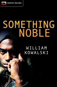 Something Noble  By William Kowalski