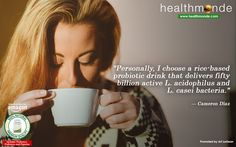"""""""Personally, I choose a rice-based probiotic drink that delivers fifty billion active L. acidophilus and L. Probiotic Drinks, Cameron Diaz, Choose Me, Healthy Tips, Inspirational Quotes, Health Diet, Motivation Quotes, Rice, Education"""