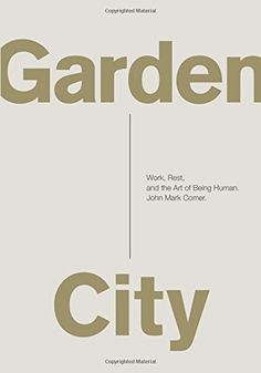 Garden City: Work, Rest, and the Art of Being Human.: John Mark Comer: 9780310337317: Amazon.com: Books http://www.amazon.com/Garden-City-Work-Being-Human/dp/0310337313