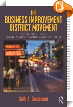 The Business Improvement District Movement    ::  This comprehensive book covers the theory and practice of Business Improvement Districts or BIDs – partnerships between local communities and governments established to revitalize neighborhoods and catalyze economic development in a region. In this book, author Seth Grossman demonstrates the ways in which BIDs work, pull stakeholders together, and acquire funds to manage the difficult process of community revitalization especially in ur...