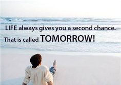 Life always gives you a second chance.