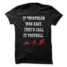 Triathlon shirt funny If was easyTheyd call it football